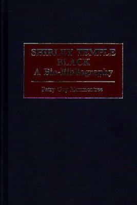 Shirley Temple Black: A Bio-Bibliography - Popular Culture Bio-Bibliographies (Hardback)