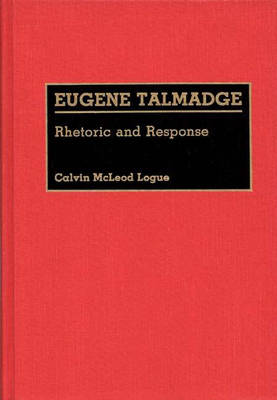 Eugene Talmadge: Rhetoric and Response - Great American Orators (Hardback)