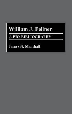William J. Fellner: A Bio-Bibliography - Bio-Bibliographies in Economics (Hardback)