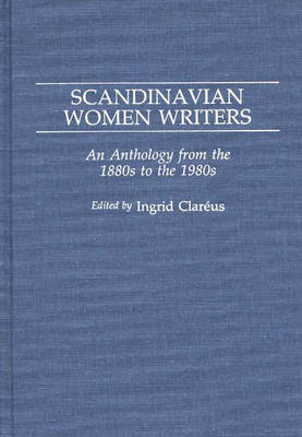 Scandinavian Women Writers: An Anthology from the 1880s to the 1980s (Hardback)
