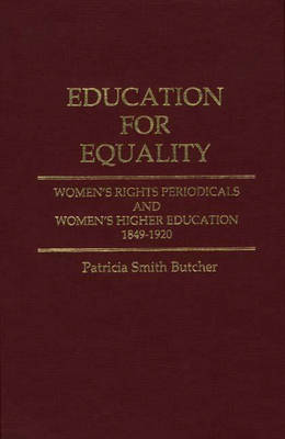 Education for Equality: Women's Rights Periodicals and Women's Higher Education, 1849-1920 (Hardback)