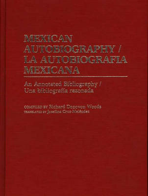 Mexican Autobiography: An Annotated Bibliography - Bibliographies & Indexes in World History No. 13.  (Hardback)