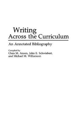 Writing Across the Curriculum: An Annotated Bibliography - Bibliographies & Indexes in Education No. 13.  (Hardback)
