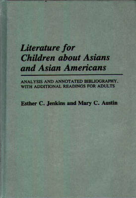 Literature for Children about Asians and Asian Americans: Analysis and Annotated Bibliography, with Additional Readings for Adults - Bibliographies and Indexes in World Literature (Hardback)
