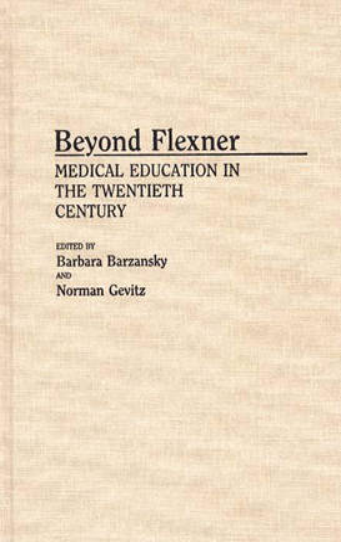 Beyond Flexner: Medical Education in the Twentieth Century (Hardback)