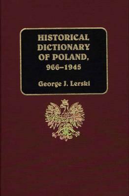 Historical Dictionary of Poland, 966-1945 (Hardback)
