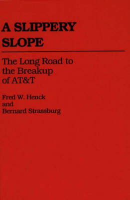 A Slippery Slope: The Long Road to the Breakup of AT&T (Hardback)
