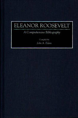 Eleanor Roosevelt: A Comprehensive Bibliography - Bibliographies and Indexes in American History (Hardback)