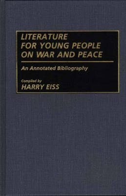 Literature for Young People on War and Peace: An Annotated Bibliography - Bibliographies and Indexes in World Literature (Hardback)