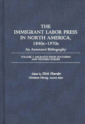 The Immigrant Labor Press in North America, 1840s-1970s: An Annotated Bibliography: Volume 3: Migrants from Southern and Western Europe - Bibliographies and Indexes in American History (Hardback)