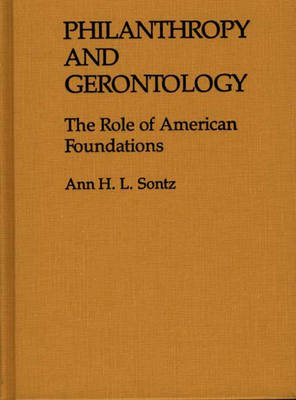 Philanthropy and Gerontology: The Role of American Foundations (Hardback)