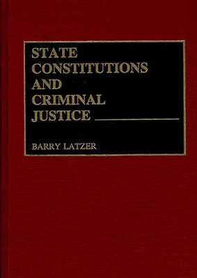State Constitutions and Criminal Justice (Hardback)