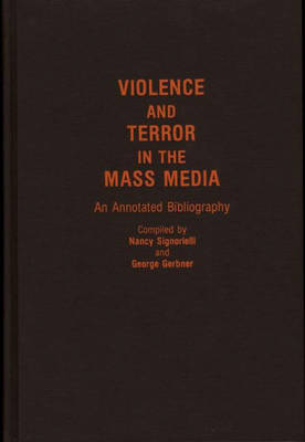 Violence and Terror in the Mass Media: An Annotated Bibliography - Bibliographies and Indexes in Sociology (Hardback)