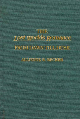 The Lost Worlds Romance: From Dawn Till Dusk (Hardback)