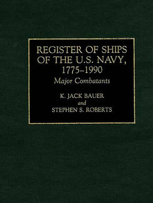 Register of Ships of the U.S. Navy, 1775-1990: Major Combatants (Hardback)