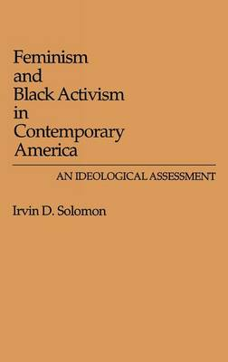 Feminism and Black Activism in Contemporary America: An Ideological Assessment (Hardback)