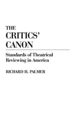 The Critics' Canon: Standards of Theatrical Reviewing in America (Hardback)