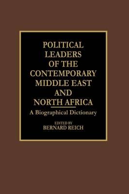 Political Leaders of the Contemporary Middle East and North Africa: A Biographical Dictionary (Hardback)