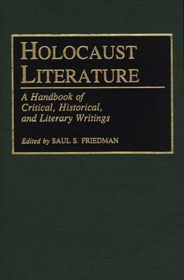 Holocaust Literature: A Handbook of Critical, Historical, and Literary Writings (Hardback)