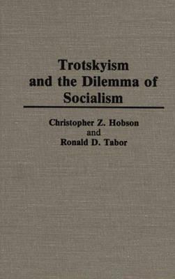 Trotskyism and the Dilemma of Socialism (Hardback)
