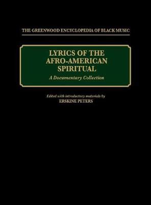 Lyrics of the Afro-American Spiritual: A Documentary Collection - The Greenwood Encyclopedia of Black Music (Hardback)