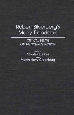 Robert Silverberg's Many Trapdoors: Critical Essays on His Science Fiction (Hardback)