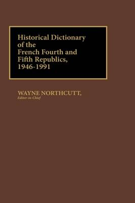 Historical Dictionary of the French Fourth and Fifth Republics, 1946-1991 (Hardback)