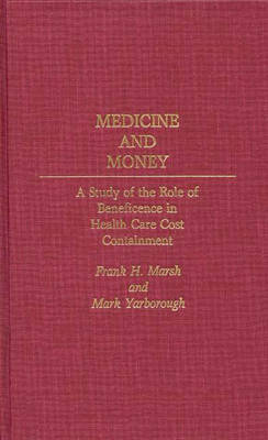 Medicine and Money: A Study of the Role of Beneficence in Health Care Cost Containment (Hardback)