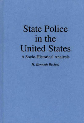 State Police in the United States: A Socio-Historical Analysis (Hardback)