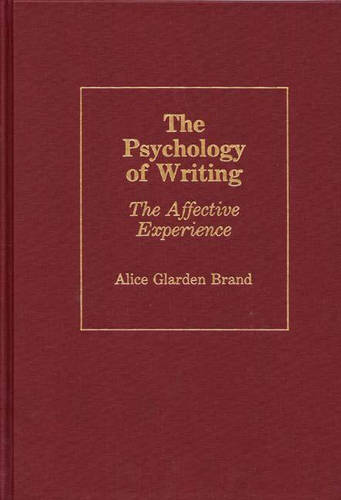 The Psychology of Writing: The Affective Experience - Contributions in Psychology No 13 (Hardback)