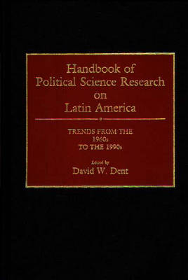 Handbook of Political Science Research on Latin America: Trends from the 1960s to the 1990s (Hardback)