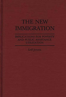 The New Immigration: Implications for Poverty and Public Assistance Utilization (Hardback)