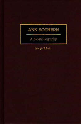 Ann Sothern: A Bio-Bibliography - Bio-Bibliographies in the Performing Arts (Hardback)