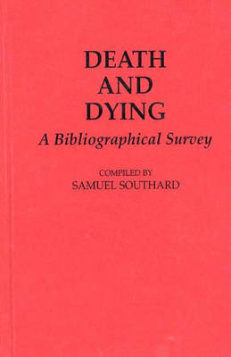 Death and Dying: A Bibliographical Survey - Bibliographies and Indexes in Religious Studies (Hardback)