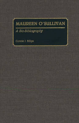 Maureen O'Sullivan: A Bio-Bibliography - Bio-Bibliographies in the Performing Arts (Hardback)