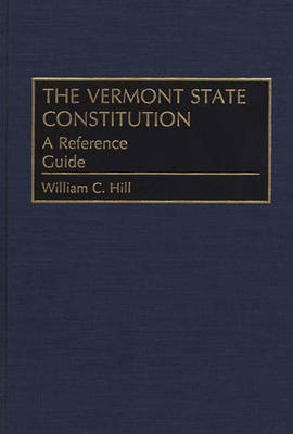 Reference Guides to the State Constitutions of the United States: The Vermont State Constitution No 6: A Reference Guide (Hardback)