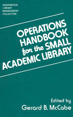 Operations Handbook for the Small Academic Library: A Management Handbook - Libraries Unlimited Library Management Collection (Hardback)