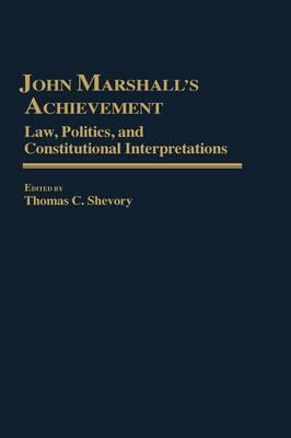 John Marshall's Achievement: Law, Politics, and Constitutional Interpretations (Hardback)