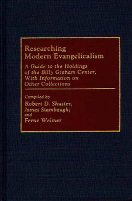 Researching Modern Evangelicalism: A Guide to the Holdings of the Billy Graham Center, With Information on Other Collections - Bibliographies and Indexes in Religious Studies (Hardback)