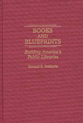 Books and Blueprints: Building America's Public Libraries (Hardback)