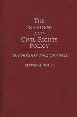 The President and Civil Rights Policy: Leadership and Change (Hardback)