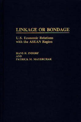 Linkage or Bondage: U.S. Economic Relations with the ASEAN Region (Hardback)
