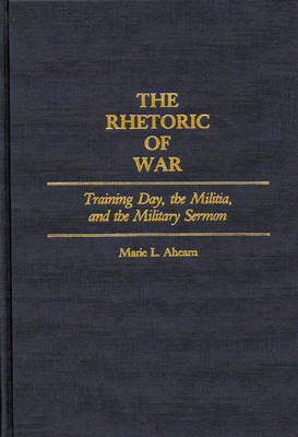 The Rhetoric of War: Training Day, the Militia, and the Military Sermon (Hardback)
