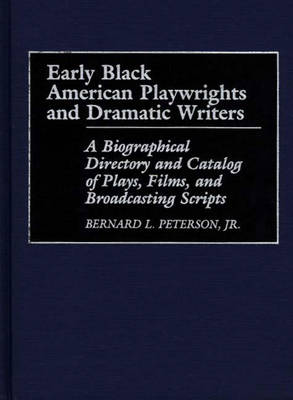 Early Black American Playwrights and Dramatic Writers: A Biographical Directory and Catalog of Plays, Films, and Broadcasting Scripts (Hardback)