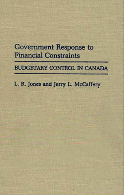 Government Response to Financial Constraints: Budgetary Control in Canada (Hardback)