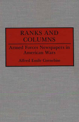 Ranks and Columns: Armed Forces Newspapers in American Wars (Hardback)