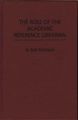 The Role of the Academic Reference Librarian (Hardback)
