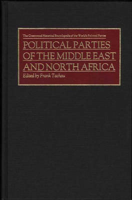 Political Parties of the Middle East and North Africa - The Greenwood Historical Encyclopedia of the World's Political Parties (Hardback)