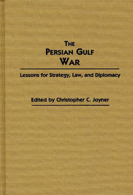 The Persian Gulf War: Lessons for Strategy, Law, and Diplomacy (Hardback)