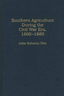 Southern Agriculture During the Civil War Era, 1860-1880 (Hardback)